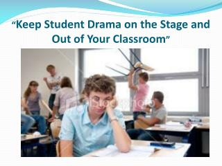 """ Keep Student Drama on the Stage and Out of Your Classroom """