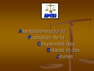 A ssociations pour la P romotion de la  C itoyenneté des  E nfants et des  J eunes