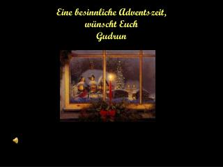 Eine besinnliche Adventszeit,  wünscht Euch Gudrun
