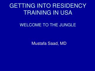 GETTING INTO RESIDENCY TRAINING IN USA WELCOME TO THE JUNGLE