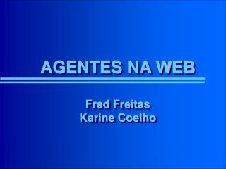 AGENTES NA WEB Fred Freitas Karine Coelho