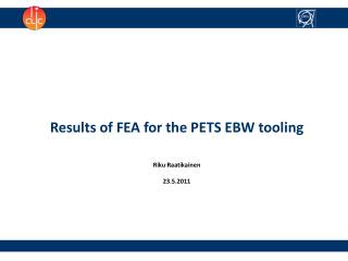 Results of FEA for the PETS EBW tooling Riku Raatikainen 23.5.2011