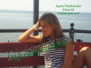 Agata Piątkowska klasa 2d Gimnazjum nr 6