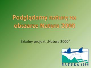 """Szkolny projekt """"Natura 2000"""""""