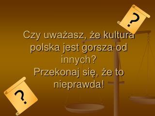 Czy uważasz, że kultura polska jest gorsza od innych? Przekonaj się, że to nieprawda!