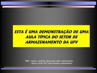 ESTA É UMA DEMONSTRAÇÃO DE UMA AULA TÍPICA DO SETOR DE ARMAZENAMENTO DA UFV