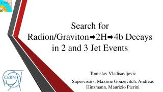 Search for  Radion /Graviton   2H   4b Decays in 2 and 3 Jet Events