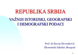 REPUBLIKA SRBIJA VAŽNIJI ISTORIJSKI, GEOGRAFSKI I DEMOGRAFSKI PODACI