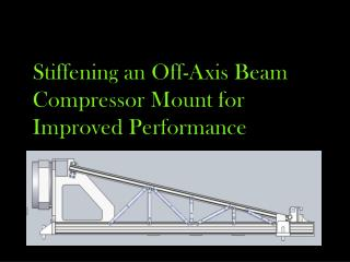 Stiffening an Off-Axis Beam Compressor Mount for Improved Performance