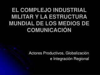 EL COMPLEJO INDUSTRIAL MILITAR Y LA ESTRUCTURA MUNDIAL DE LOS MEDIOS DE COMUNICACIÓN