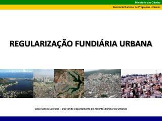 Celso Santos Carvalho – Diretor do Departamento de Assuntos Fundiários Urbanos