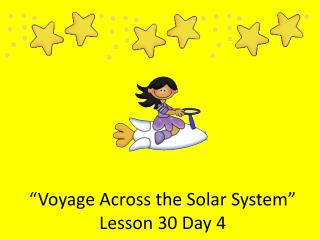 Voyage Across the Solar System  Lesson 30 Day 4