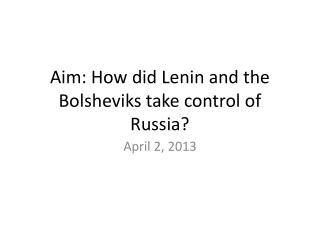 Aim: How did Lenin and the Bolsheviks take control of Russia?