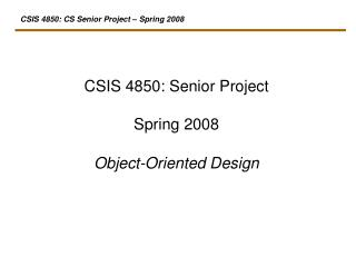 CSIS 4850: Senior Project Spring 2008 Object-Oriented Design