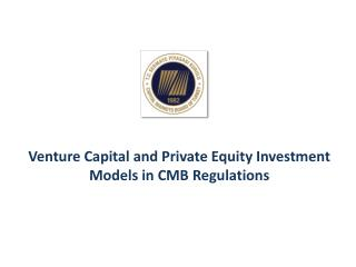 Venture  Capital and Private Equity Investment Models  in CMB  Regulations