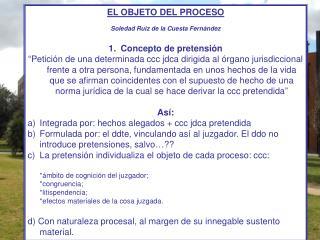 EL OBJETO DEL PROCESO Soledad Ruiz de la Cuesta Fernández Concepto de pretensión