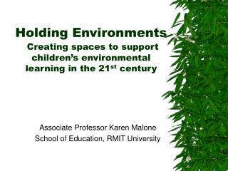 Associate Professor Karen Malone School of Education, RMIT University