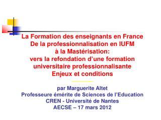 La Formation des enseignants en France  De la professionnalisation en IUFM  à la Mastérisation: