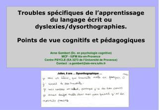 Troubles spécifiques de l'apprentissage du langage écrit ou dyslexies/dysorthographies.