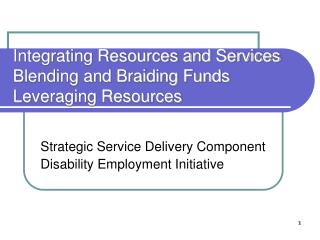 Integrating Resources and Services Blending and Braiding Funds Leveraging Resources