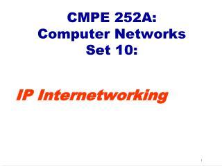 CMPE 252A:  Computer Networks Set 10: