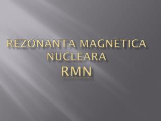 Rezonanta Magnetica Nucleara RMN