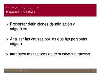 Actividad 1: ¿Por qué migran las personas? Diapositiva 1: Objetivos