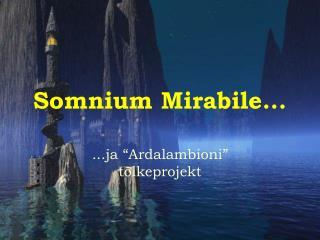 Somnium Mirabile...