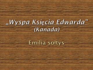 �Wyspa Ksi?cia Edwarda� (Kanada) Emilia so?tys