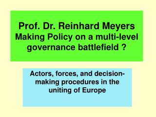 Prof. Dr. Reinhard Meyers  Making Policy on a multi-level governance battlefield ?