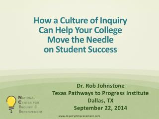 How a Culture of Inquiry  Can  Help Your College Move the Needle  on Student Success
