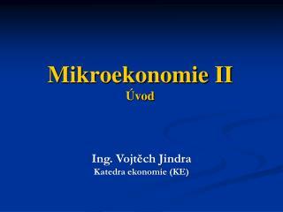 Mikroekonomie II Úvod