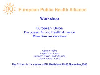 Workshop European  Union European Public Health Alliance Directive on services Agnese Knabe