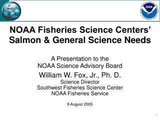 William W. Fox, Jr., Ph. D. Science Director Southwest Fisheries Science Center