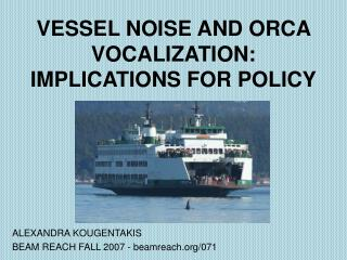 VESSEL NOISE AND ORCA VOCALIZATION: IMPLICATIONS FOR POLICY