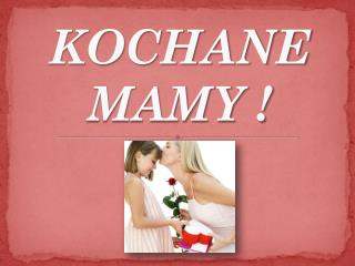 KOCHANE MAMY !