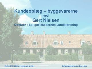 Kundeoplæg – byggevarerne ved Gert Nielsen Direktør i Boligselskabernes Landsforening