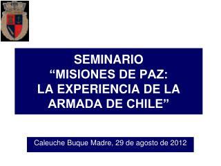 """SEMINARIO """"MISIONES DE PAZ:  LA EXPERIENCIA DE LA ARMADA DE CHILE"""""""