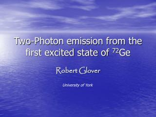 Two-Photon emission from the first excited state of  72 Ge