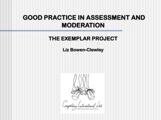 GOOD PRACTICE IN ASSESSMENT AND MODERATION THE EXEMPLAR PROJECT Liz Bowen-Clewley
