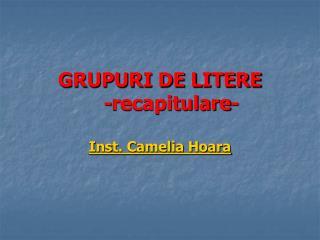 GRUPURI DE LITERE     -recapitulare-