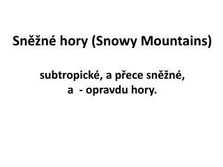 Sněžné hory ( Snowy Mountains ) subtropické, a přece sněžné, a  - opravdu hory.