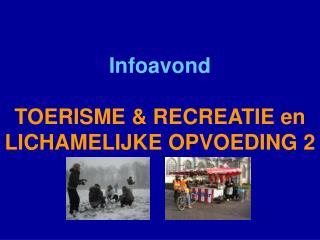 Infoavond  TOERISME & RECREATIE en LICHAMELIJKE OPVOEDING 2