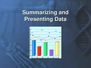 Summarizing and Presenting Data