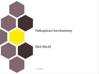Nakop�vac� mechanismy Ale� Michl