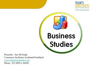 Presenter:  Sue McVeigh Commerce facilitator Auckland/Northland s.mcveigh@auckland.ac.nz