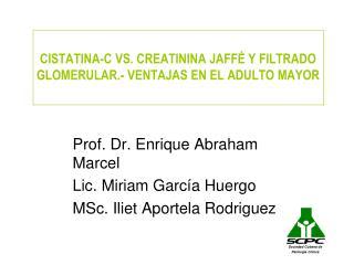 CISTATINA-C VS. CREATININA JAFF  Y FILTRADO GLOMERULAR.- VENTAJAS EN EL ADULTO MAYOR