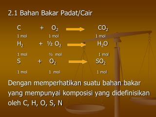 2.1  Bahan Bakar Padat / Cair Dengan memperhatikan suatu bahan bakar