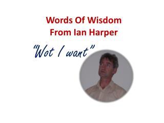Words Of Wisdom From Ian Harper