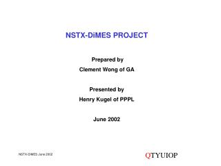NSTX-DiMES PROJECT Prepared by  Clement Wong of GA Presented by  Henry Kugel of PPPL June 2002